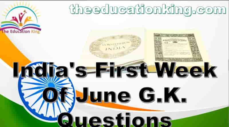 India's First Week Of June G.K. Questions