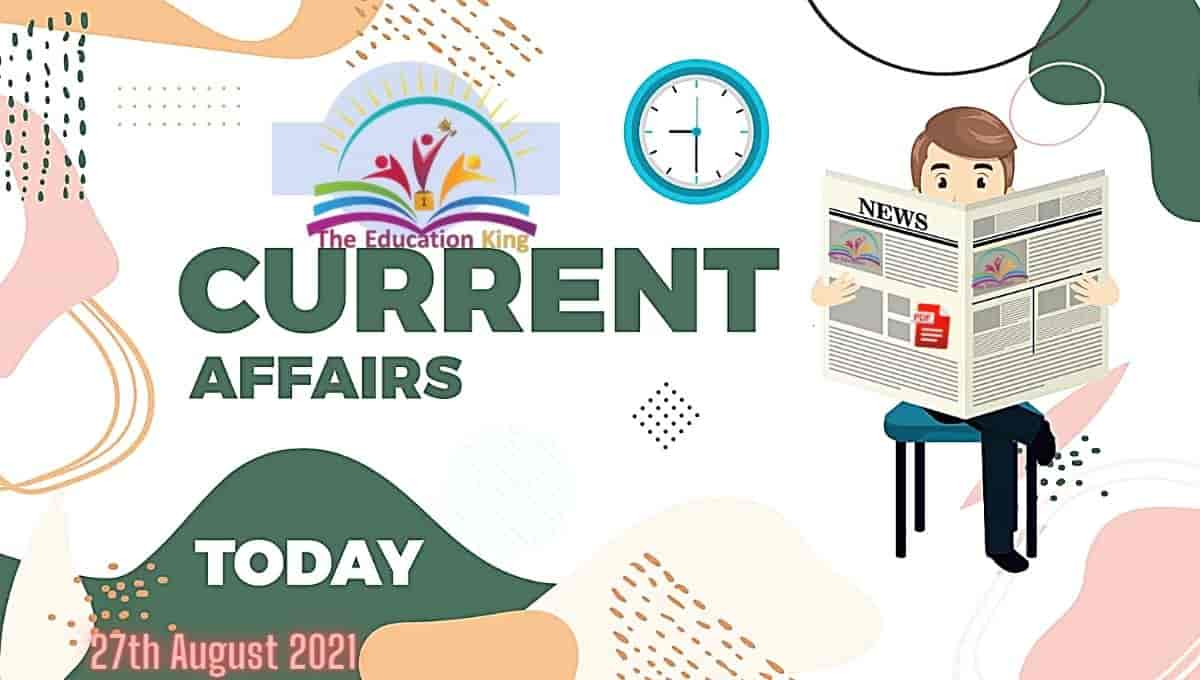 27 August 2021 Current Affairs